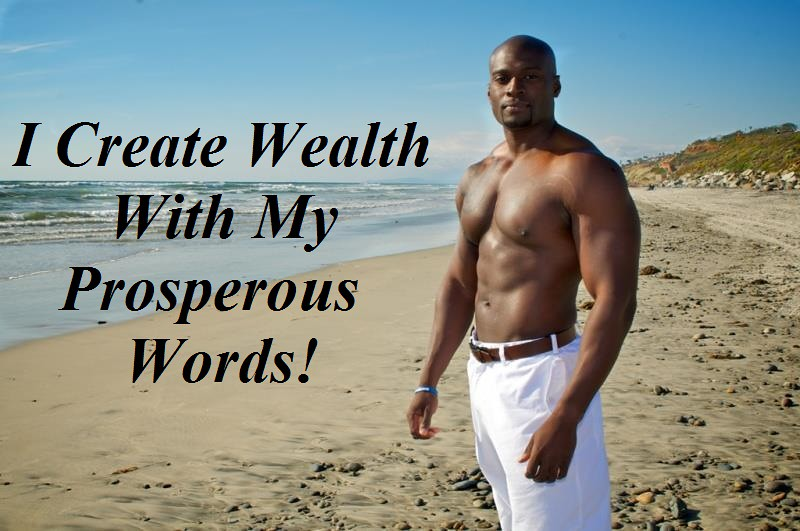I CREATE WEALTH WITH MY PROSPEROUS WORDS