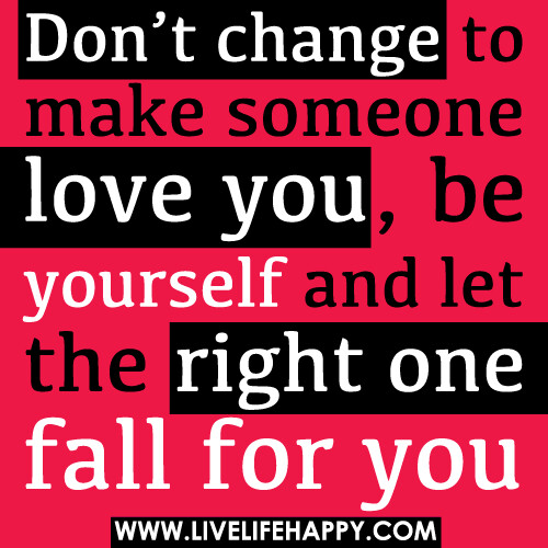 Don't Change to Make Someone Love You