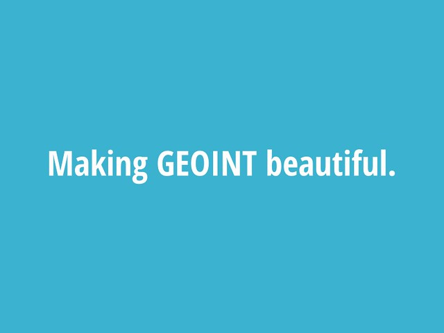 Making GEOINT Beautiful