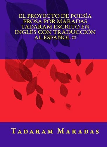 El Proyecto de Poesía Prosa por Maradas Tadaram Escrito en Inglés con Traducción al Español © Authored by Tadaram Maradas by Tadaram Alasadro Maradas