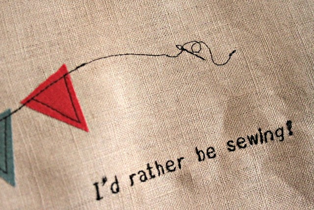 I'd rather be sewing....always!