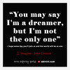 """You May Say I'm A Dreamer"" (John Lennon) by Akinini.com"