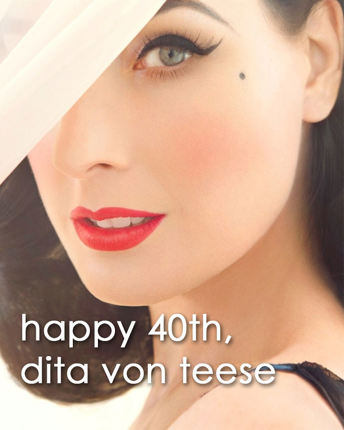 Dita Von Teese - Happy 40th