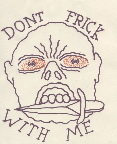 """Don't Frick With Me"" Tattoo by willlaren"