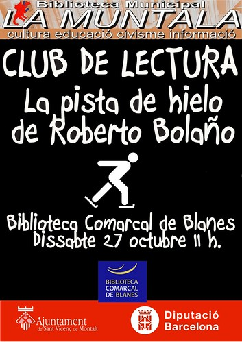Club de lectura. La pista de hielo de Roberto Bolaño @ Biblioteca Bomarcal de Blanes dissabte 27 octrubre 11  h. by bibliotecalamuntala