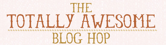 totally awesome bloghop