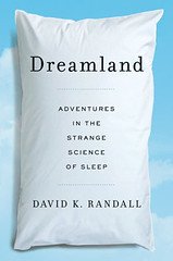 Dreamland Adventures in the Strange Science of Sleep by David K. Randall