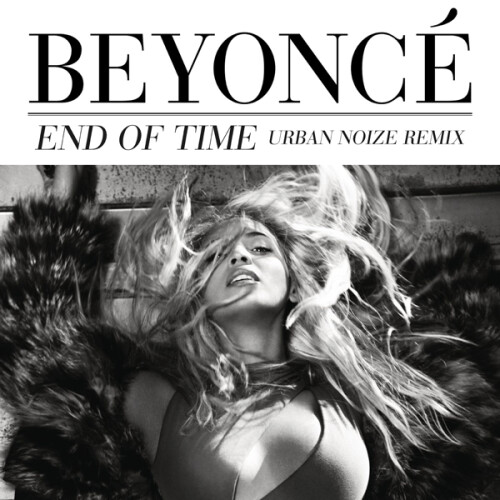 Beyoncé - End Of Time [Urban Noize Remix] (Official Single Cover)