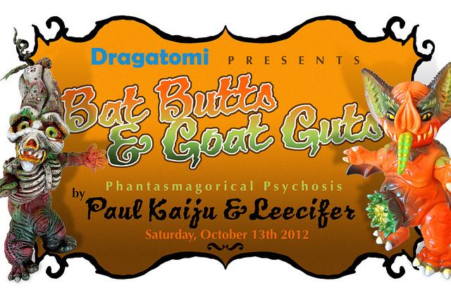 "Dragatomi presents ""Bat Butts & Goat Guts"" Paul Kaiju & Leecifer"