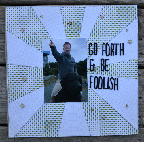Go Forth and Be Foolish