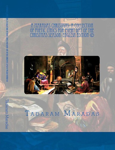A Maradas Christmas: A Collection of Poetic Lyrics for every day of the Christmas Season: English Edition © by Tadaram Alasadro Maradas