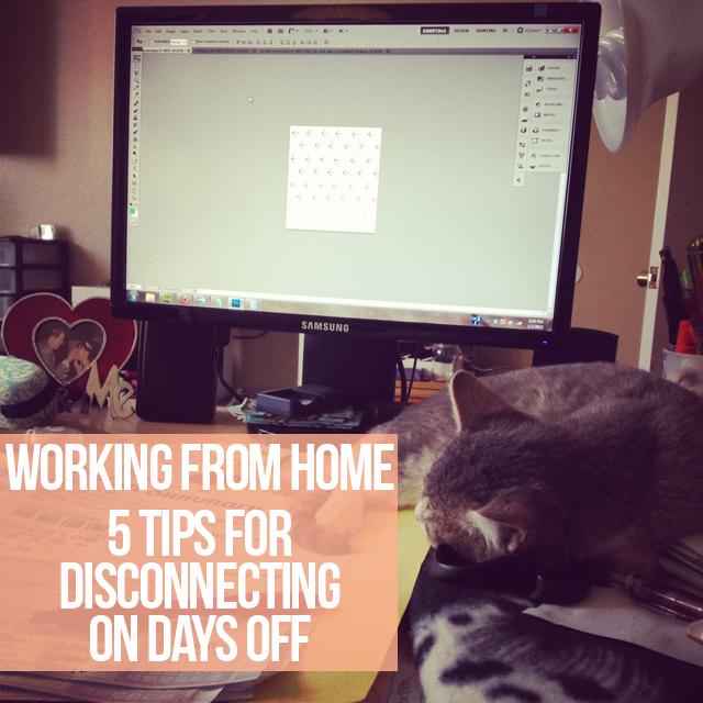 Working From Home // 5 Tips for Disconnecting on Days Off