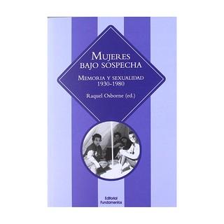 Mujeres bajo sospecha: Memoria y sexualidad 1930-1980