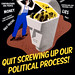 Quit Screwing Up Our Political Process!