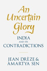 'An uncertain glory - India and its contradictions' by Jean Drèze and Amartya Sen
