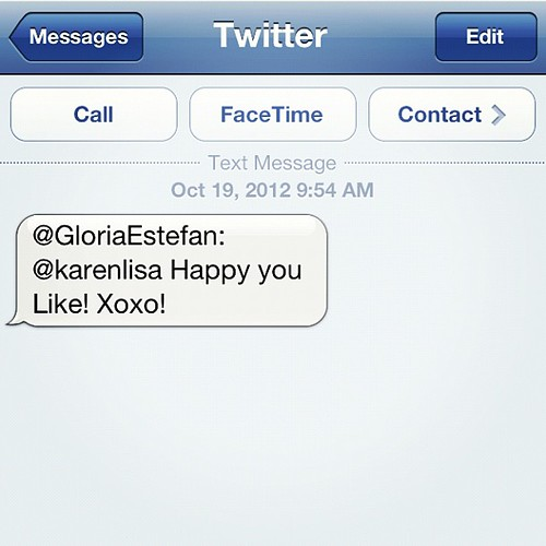 Holy crap!!!! Gloria tweeted me! She's been my favorite singer since I was 10 years old!