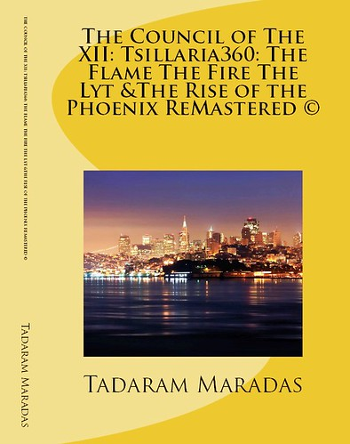 The Council of The XII: Tsillaria360 : The Flame The Fire The Lyt & The Rise of the Phoenix ReMastered © Authored by Tadaram Maradas by Tadaram Alasadro Maradas