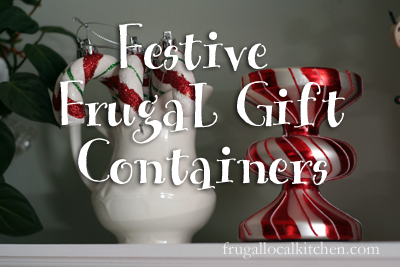 Festive, Frugal Containers for Holiday Gifts