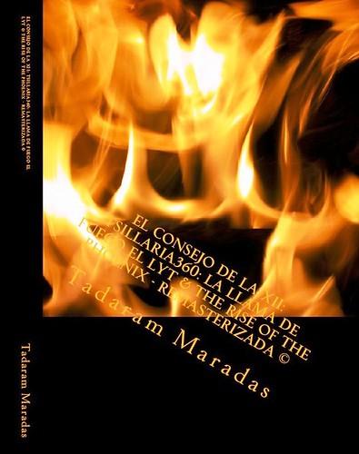 El Consejo de la XII: Tsillaria360: La Llama de fuego El Lyt & The Rise of the Phoenix - Remasterizada © Authored by Tadaram Maradas by Tadaram Alasadro Maradas