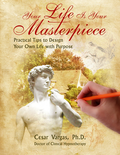 "My book-cover artwork for ""Your Life is Your Masterpiece"" book by Dr. Cesar Vargas!"