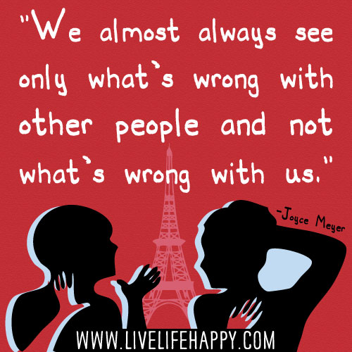 We almost always see only what's wrong with other people and not what's wrong with us. - Joyce Meyer