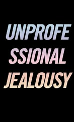 UNPROFESSIONAL JEALOUSY