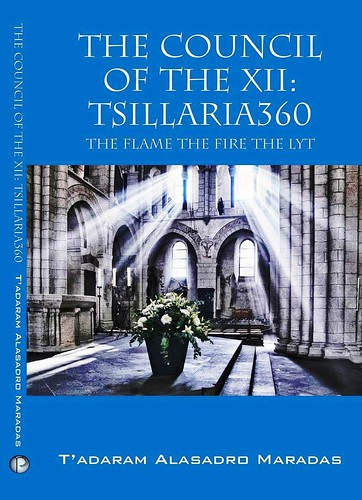 The Council of the XII: Tsillaria360: The Flame The Fire The Lyt (C) Authored by Tadaram Maradas by Tadaram Alasadro Maradas