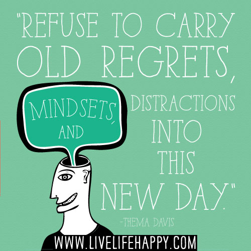 Refuse to carry old regrets, mindsets, and distractions into this new day. - Thema Davis