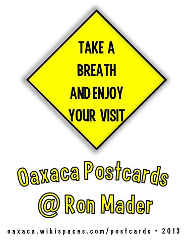 Take a deep breath and enjoy your visit: Oaxaca Postcards