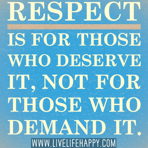 Respect Is For Those Who Deserve It Live Life Happy