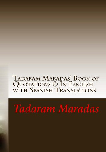 Tadaram Maradas' Book of Quotations © In English with Spanish Translations Authored by Tadaram Maradas by Tadaram Alasadro Maradas