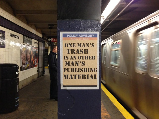 POLICY ADVISORY One man's trash is an other man's publishing material (Steinway St; Queens bound M/R)