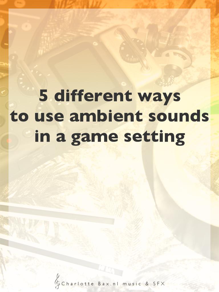 5 verschillende manieren om ambient sounds in je game te gebruiken