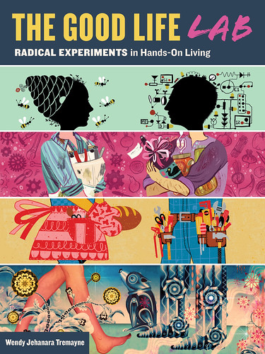 The Good Life Lab: Radical Experiments in Hands-On Living is - Available for Preorder by mikey and wendy