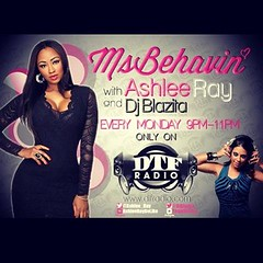 3/25 TONITE Mon- I'll be hanging out on MsBehaven w/ Ashlee Ray and DJ Blazita on DTFradio.com