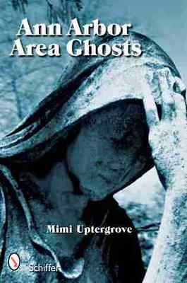 Ann Arbor Area Ghosts Mimi Uptergrove