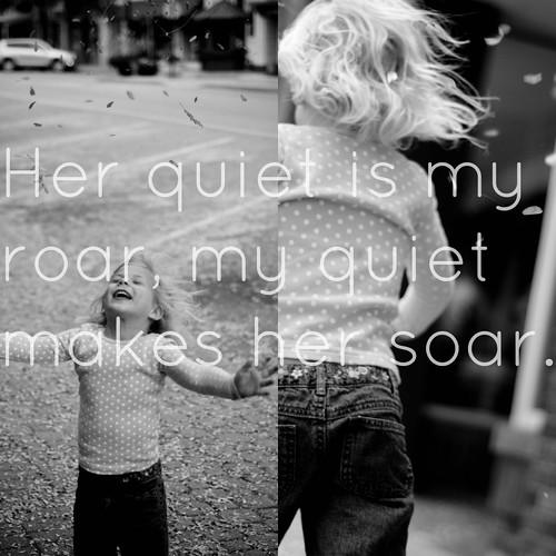 my quiet makes her soar