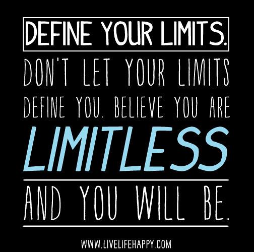 Define your limits. Don't let your limits define you ...