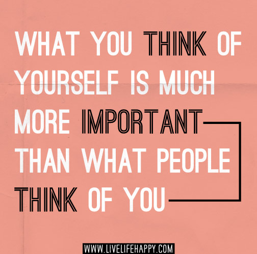 What You Think Quotes: What You Think Of Yourself