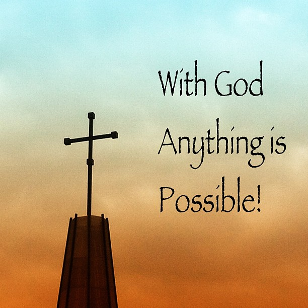 With God Anything Is Possible! | Flickr - Photo Sharing!