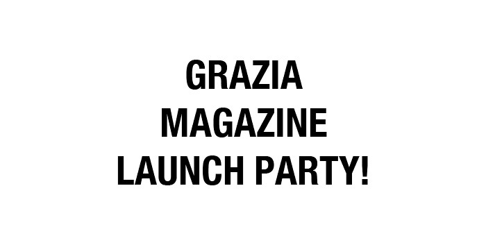 Grazia magazine launch party!