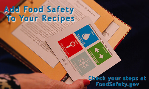 Food safety is a key ingredient for a successful meal. Visit FoodSafety.gov for more information on the four key food safety steps: clean, separate, cook and chill.