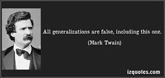 All generalizations are false, including this one. (Mark Twain) http://bit.ly/14kY36b