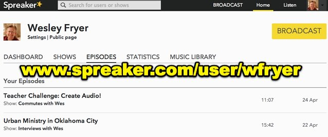 Spreaker Public Page for Wesley Fryer