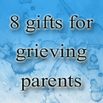 8 gift ideas for grieving parents