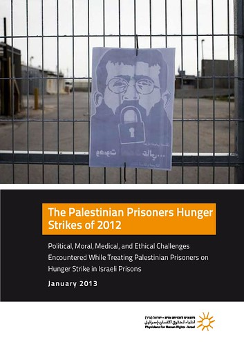 New report: 'PHR-Israel' exposes laundry list of medical ethics violations committed by the Israeli Prison Service (IPS) that endangered the lives of hunger striking prisoners and detainees | April 2013