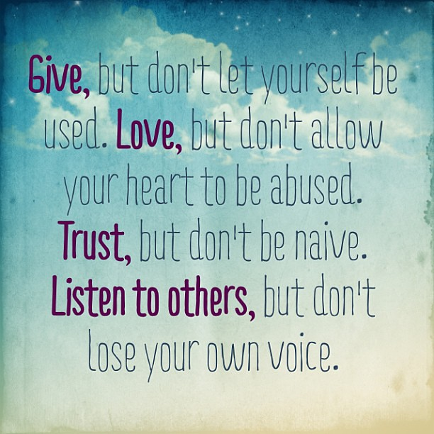#Quote: Give, But Don't Let Yourself Be Used. Love, But