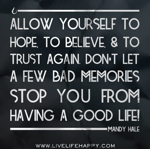 Happy Days Are Here Again Quotes: Allow Yourself To Hope, To Believe, And To Trust Again. Do