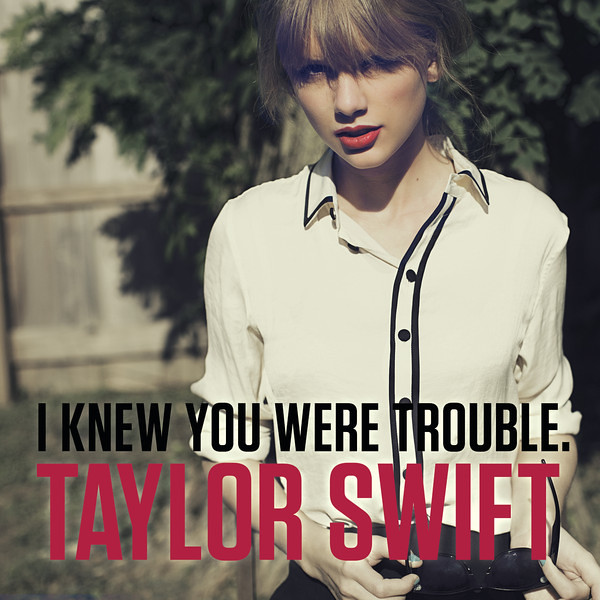 Taylor Swift - I Knew You Were Trouble. (Single)
