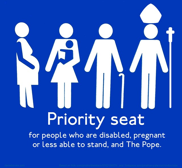 Priority seat - for people who are disabled, pregnant or less able to stand, and The Pope.